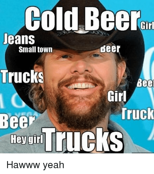trucking: Cold Beer  Girl  Jeans  Small town  deer  Trucks  Bee  Girl  Ree  Truck  wovar TruckS Hawww yeah