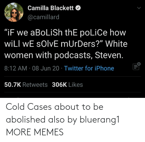 Also: Cold Cases about to be abolished also by bluerang1 MORE MEMES