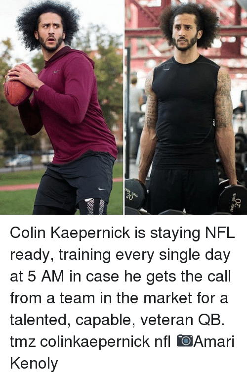 5 Am, Colin Kaepernick, and Memes: Colin Kaepernick is staying NFL ready, training every single day at 5 AM in case he gets the call from a team in the market for a talented, capable, veteran QB. tmz colinkaepernick nfl 📷Amari Kenoly