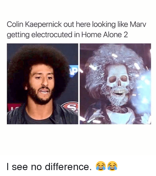 Colin Kaepernick: Colin Kaepernick out here looking like Marv  getting electrocuted in Home Alone 2 I see no difference. 😂😂