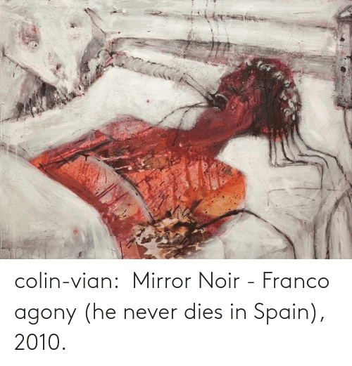Spain: colin-vian:  Mirror Noir - Franco agony (he never dies in Spain), 2010.