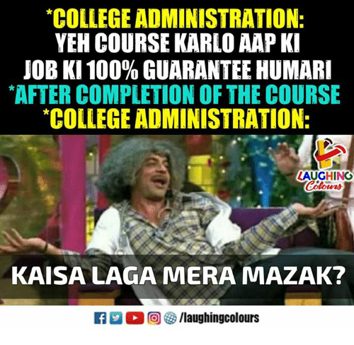 """Anaconda, College, and Indianpeoplefacebook: """"COLLEGE ADMINISTRATION:  YEH COURSE KARLO AAP KI  JOB KI 100% GUARANTEE HUMARI  """"AFTER COMPLETION OF THE COURSE  COLLEGE ADMINISTRATION  AUGHING  KAISA LAGA MERA MAZAK?"""