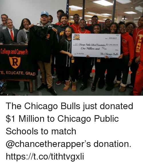 Chicago Bulls: College and Career  E, EDUCATE, GRAD  331/2017  ane Million and  The Chicago  For the  Kas The Chicago Bulls just donated $1 Million to Chicago Public Schools to match @chancetherapper's donation. https://t.co/tithtvgxli