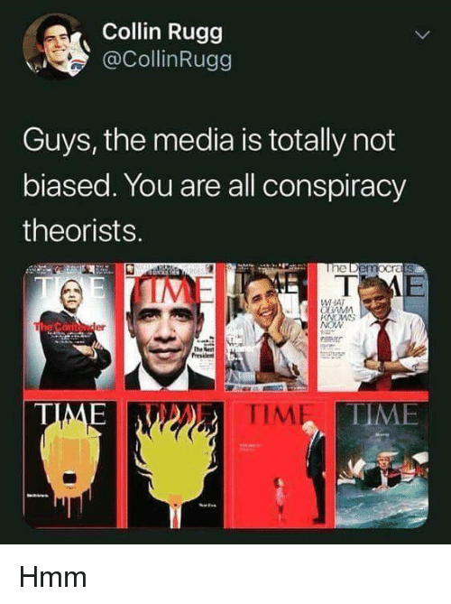 Conspiracy Theorists: Collin Rugg  CollinRugg  Guys, the media is totally not  biased. You are all conspiracy  theorists.  AT  er  TIME  TIME  TIME Hmm