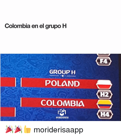 Memes, Colombia, and Poland: Colombia en el grupo H  F4  GROUP H  POLAND  (H2)  COLOMBIA-  H4  MORIDERISA 🎉🎉👍 moriderisaapp