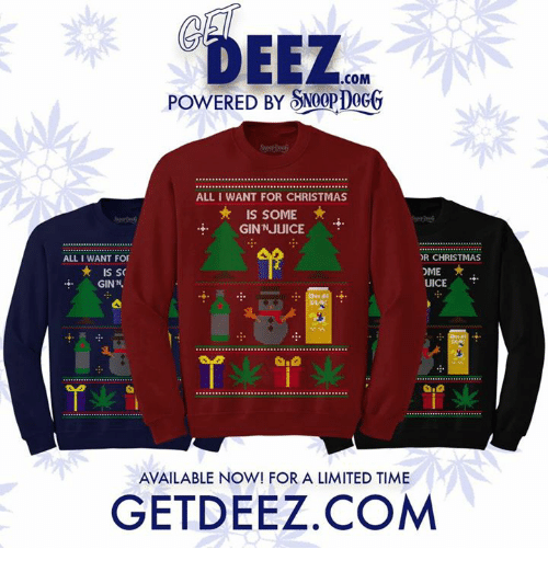 uic: .COM  POWERED BY NOopDOGG  ALL I WANT FOR CHRISTMAS  IS soME  GINNJUICE  OR CHRISTMAS  ALL I WANT FOF  DME  yk is sc  UICE  GINN.  AVAILABLE NOW! FOR A LIMITED TIME  GETDEEZ.COM