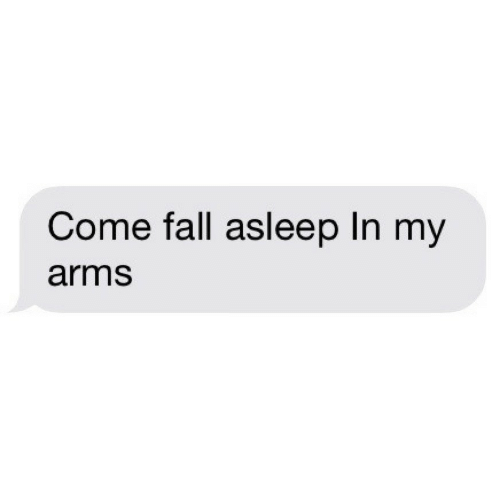 Fall, Arms, and Asleep: Come fall asleep In my  arms