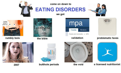 mpa: come on down to  EATING DISORDERS  we got  If you don'  leed me, l'n  unnhl  mpa  Forums  Members  Forums and CommunityMPA  rumbly bois  the bible  validation  problematic fave:s  alli  less  didn't cat for thréo cays s0  2007  butthole periods  the void  a licensed nutritionist