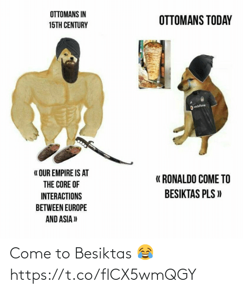 come: Come to Besiktas 😂  https://t.co/flCX5wmQGY