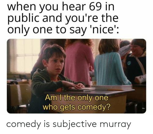 Comedy: comedy is subjective murray