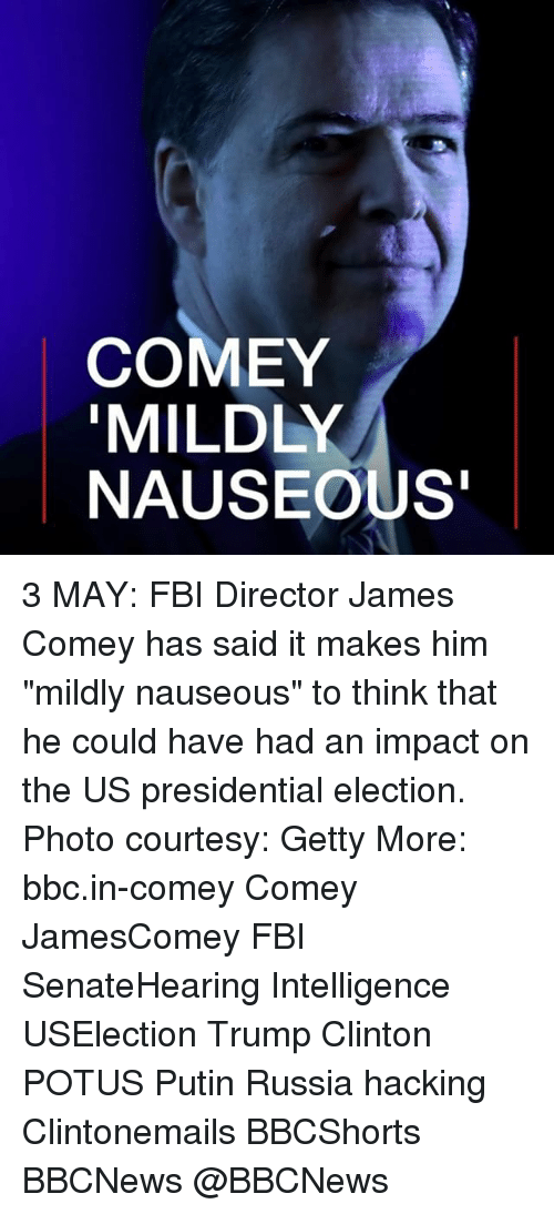 """Trump Clinton: COMEY  MILDLY  NAUSEOUS"""" 3 MAY: FBI Director James Comey has said it makes him """"mildly nauseous"""" to think that he could have had an impact on the US presidential election. Photo courtesy: Getty More: bbc.in-comey Comey JamesComey FBI SenateHearing Intelligence USElection Trump Clinton POTUS Putin Russia hacking Clintonemails BBCShorts BBCNews @BBCNews"""