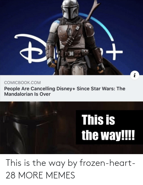 Star Wars: COMICBOOK.COM  People Are Cancelling Disney+ Since Star Wars: The  Mandalorian Is Over  This is  the way!!! This is the way by frozen-heart-28 MORE MEMES