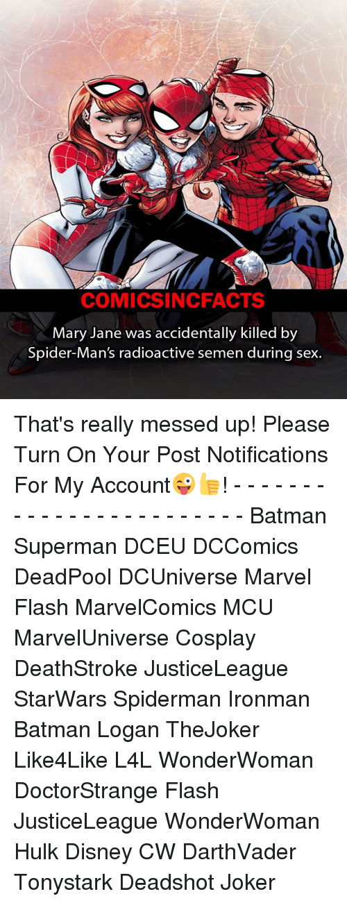 mary janes: COMICSIN CFACTS  Mary Jane was accidentally killed by  Spider-Man's radioactive semen during sex. That's really messed up! Please Turn On Your Post Notifications For My Account😜👍! - - - - - - - - - - - - - - - - - - - - - - - - Batman Superman DCEU DCComics DeadPool DCUniverse Marvel Flash MarvelComics MCU MarvelUniverse Cosplay DeathStroke JusticeLeague StarWars Spiderman Ironman Batman Logan TheJoker Like4Like L4L WonderWoman DoctorStrange Flash JusticeLeague WonderWoman Hulk Disney CW DarthVader Tonystark Deadshot Joker