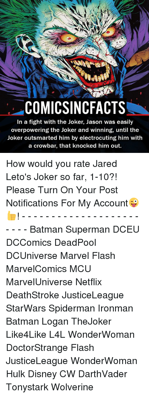 crowbar: COMICSINCFACTS  In a fight with the Joker, Jason was easily  overpowering the Joker and winning, until the  Joker outsmarted him by electrocuting him with  a crowbar, that knocked him out. How would you rate Jared Leto's Joker so far, 1-10?! Please Turn On Your Post Notifications For My Account😜👍! - - - - - - - - - - - - - - - - - - - - - - - - Batman Superman DCEU DCComics DeadPool DCUniverse Marvel Flash MarvelComics MCU MarvelUniverse Netflix DeathStroke JusticeLeague StarWars Spiderman Ironman Batman Logan TheJoker Like4Like L4L WonderWoman DoctorStrange Flash JusticeLeague WonderWoman Hulk Disney CW DarthVader Tonystark Wolverine