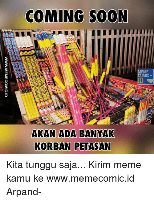 Meme, Soon..., and Indonesian (Language): COMING SOON  AKAN ADA BANYAK  KORBAN PETASAN  MEME  COMIC- Kita tunggu saja...  Kirim meme kamu ke www.memecomic.id  Arpand-