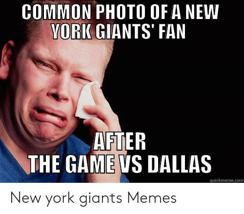 New York Giants Memes: COMMON PHOTO OF A NEW  YORK GIANTS' FAN  AFTER  THE GAME VS DALLAS  quickmeme.conm New york giants Memes