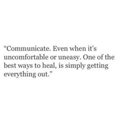 """one of the best: """"Communicate. Even when it's  uncomfortable or uneasy. One of the  best ways to heal, is simply getting  everything out."""""""