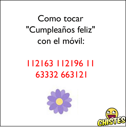 "Els, Con, and Feliz: Como tocar  ""Cumpleanos feliz""  con el movil:  112163 12196 I I  63332 663 121  GHISUES"