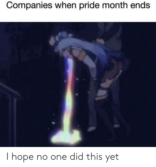 Hope, One, and Pride: Companies when pride month ends I hope no one did this yet