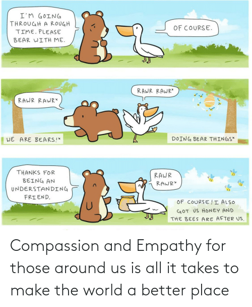 Compassion: Compassion and Empathy for those around us is all it takes to make the world a better place