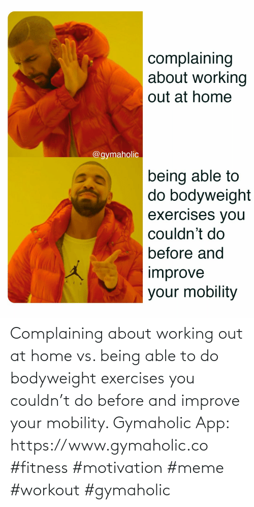 complaining: Complaining about working out at home vs. being able to do bodyweight exercises you couldn't do before and improve your mobility.  Gymaholic App: https://www.gymaholic.co  #fitness #motivation #meme #workout #gymaholic