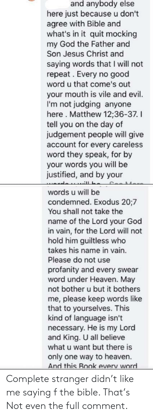 Bible: Complete stranger didn't like me saying f the bible. That's Not even the full comment.