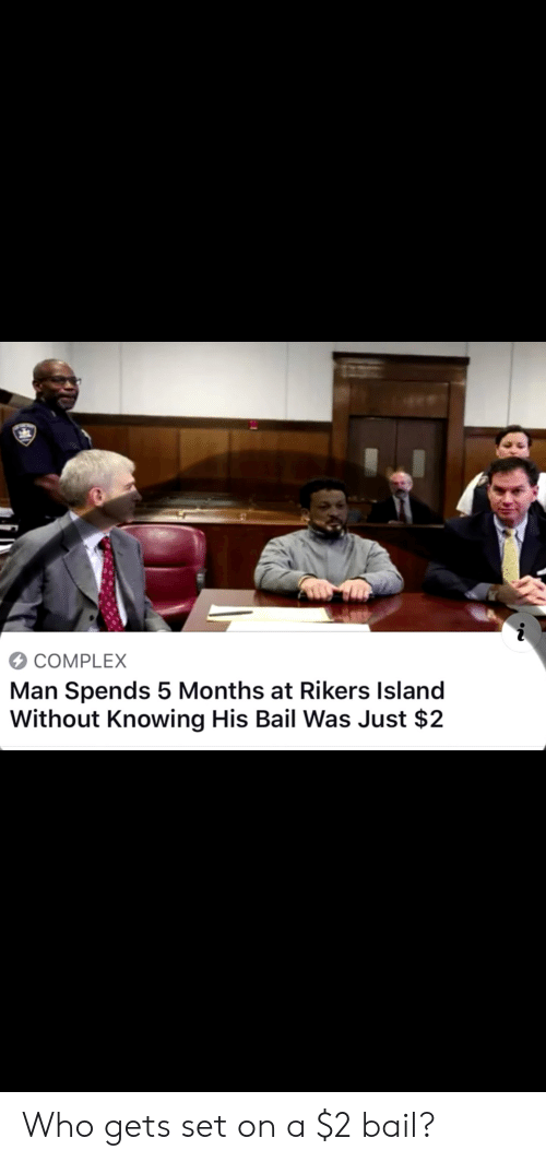 Complex, Facepalm, and Who: COMPLEX  Man Spends 5 Months at Rikers Island  Without Knowing His Bail Was Just $2 Who gets set on a $2 bail?