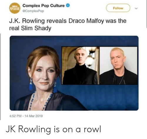 Complex, Pop, and The Real Slim Shady: Complex Pop Culture .  @ComplexPop  Follow  J.K. Rowling reveals Draco Malfoy was the  real Slim Shady  4:52 PM-14 Mar 2019 JK Rowling is on a rowl