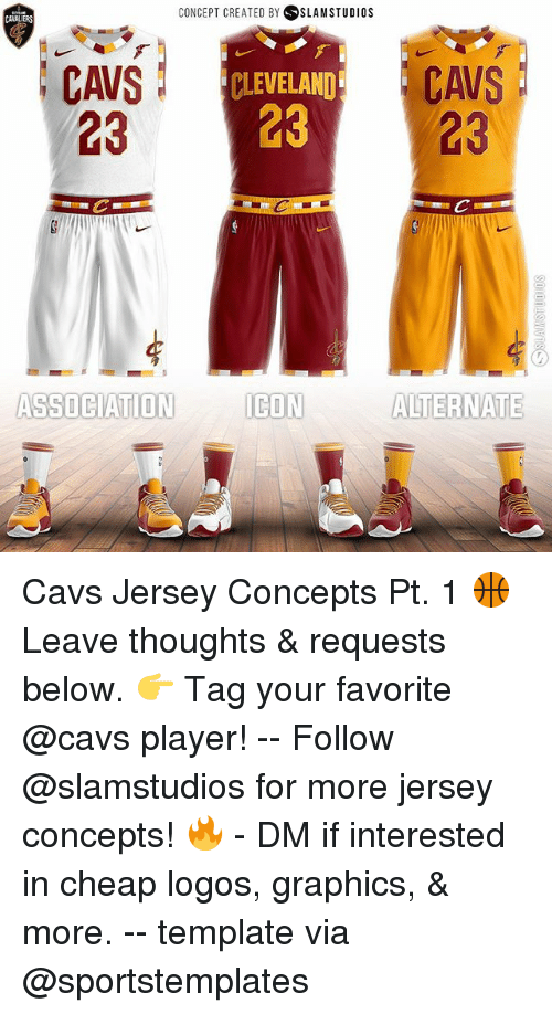 eon: CONCEPT CREATED BY SLAM STUDIOS  CAWALIERS  CAVSC  23 23  CAVS  23  CLEVELAND  STON EON ALTERNATE  ICON  ASSOCIATION Cavs Jersey Concepts Pt. 1 🏀 Leave thoughts & requests below. 👉 Tag your favorite @cavs player! -- Follow @slamstudios for more jersey concepts! 🔥 - DM if interested in cheap logos, graphics, & more. -- template via @sportstemplates