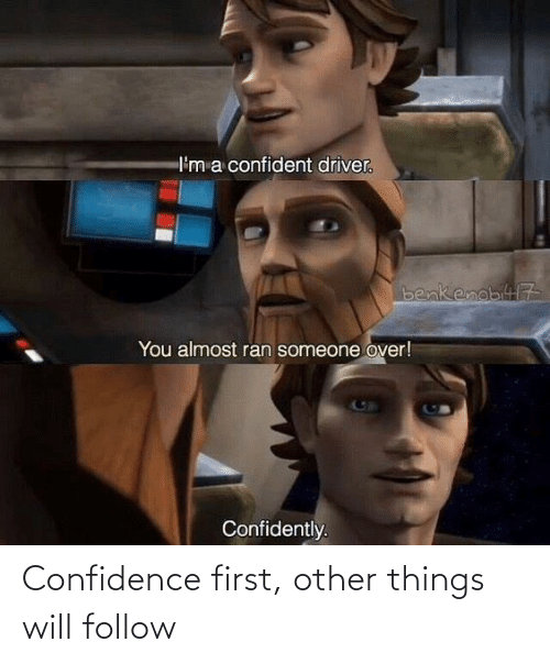 Confidence: Confidence first, other things will follow