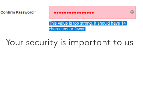 Strong, Security, and This: Confirm Password  This value is too strong. It should have 14  characters or fewer Your security is important to us