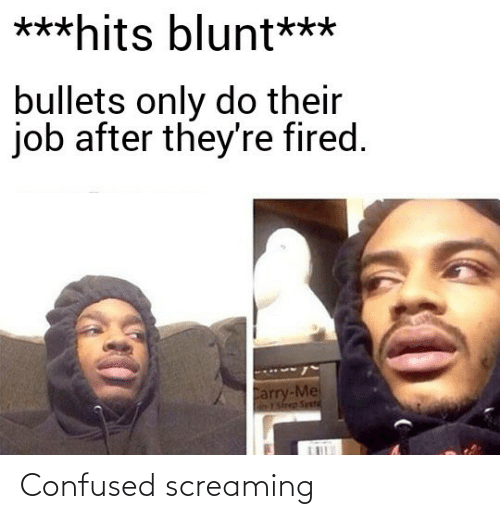 confused: Confused screaming