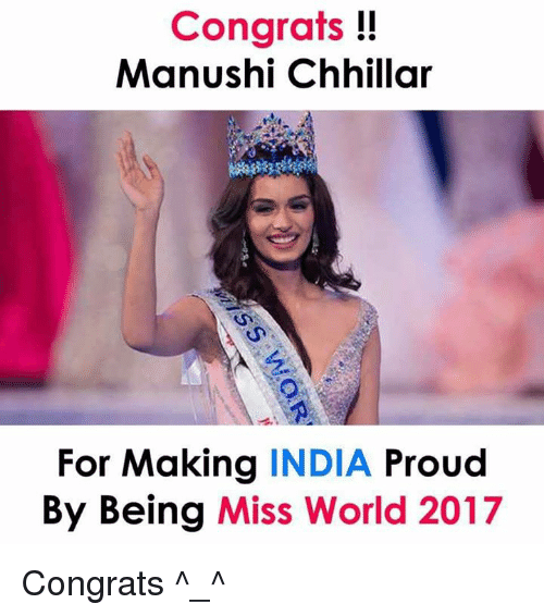 Memes, India, and World: Congrats!!  Manushi Chhillar  For Making INDIA Proud  By Being Miss World 2017 Congrats ^_^