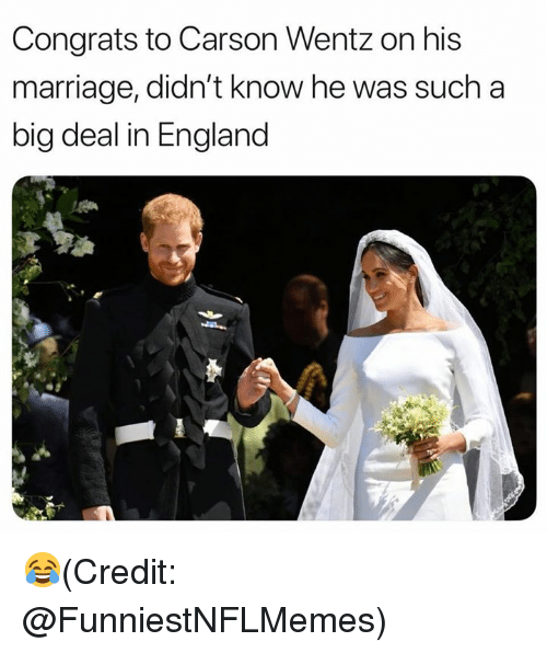 England, Marriage, and Nfl: Congrats to Carson Wentz on his  marriage, didn't know he was such a  big deal in England 😂(Credit: @FunniestNFLMemes)