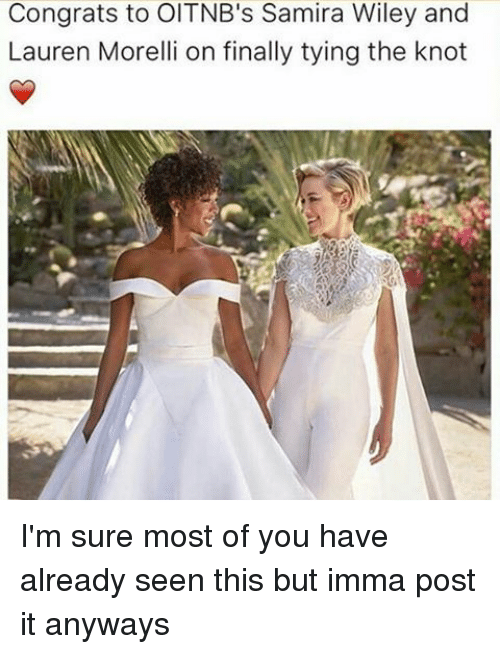 the knot: Congrats to OITNB's Samira Wiley and  Lauren Morelli on finally tying the knot I'm sure most of you have already seen this but imma post it anyways