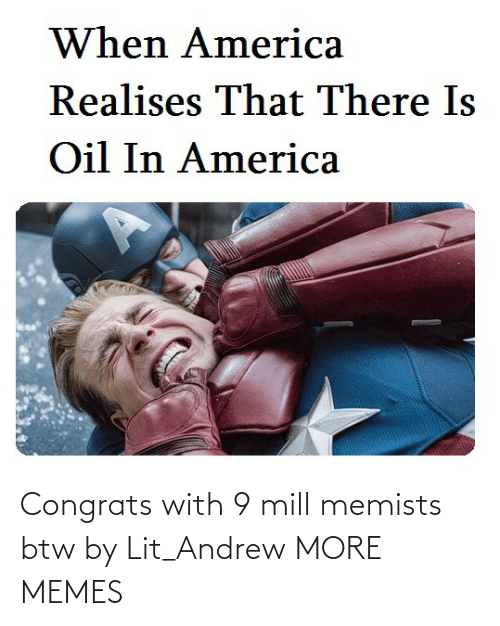 lit: Congrats with 9 mill memists btw by Lit_Andrew MORE MEMES