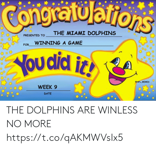 nfl memes: Congratularions  THE MIAMI DOLPHINS  PRESENTED TO  WINNING A GAME  FOR  You did i  @NFL MEMES  WEEK 9  DATE THE DOLPHINS ARE WINLESS NO MORE https://t.co/qAKMWVsIx5