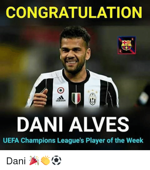 congratulation: CONGRATULATION  DANI ALVES  UEFA Champions League's Player of the Week Dani 🎉👏⚽