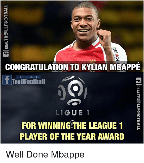 congratulation: CONGRATULATION TO KYLIAN MBAPPE  R E A L  T Troll Football  LIGUE  1  FOR WINNING THE LEAGUE 1  E  PLAYER OF THE YEAR AWARD Well Done Mbappe