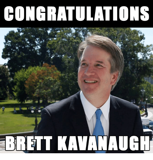 Memes, Congratulations, and 🤖: CONGRATULATIONS  BRETT KAVANAUGH