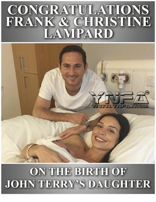 Memes, Congratulations, and 🤖: CONGRATULATIONS  FRANK & CHRISTINE  LAMPARD  ON THE BIRTH OF  JOHN TERRY'S DAUGHTER