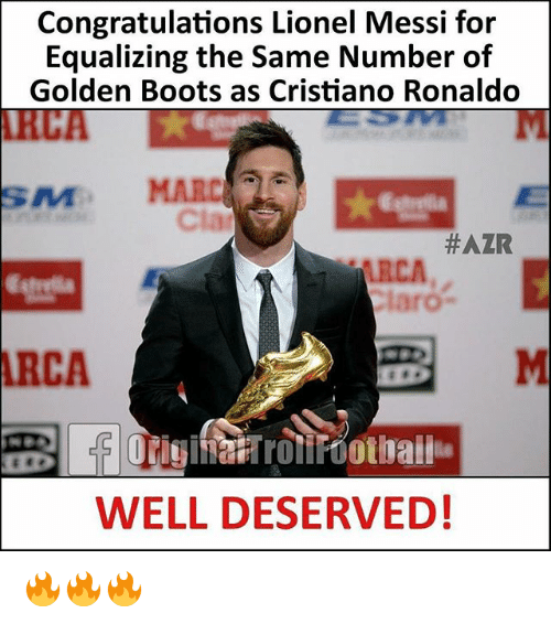 Cristiano Ronaldo, Memes, and Lionel Messi: Congratulations Lionel Messi for  Equalizing the Same Number of  Golden Boots as Cristiano Ronaldo  RCA  SM MARC  cla  #AZR  RCA,  RCA  WELL DESERVED! 🔥🔥🔥