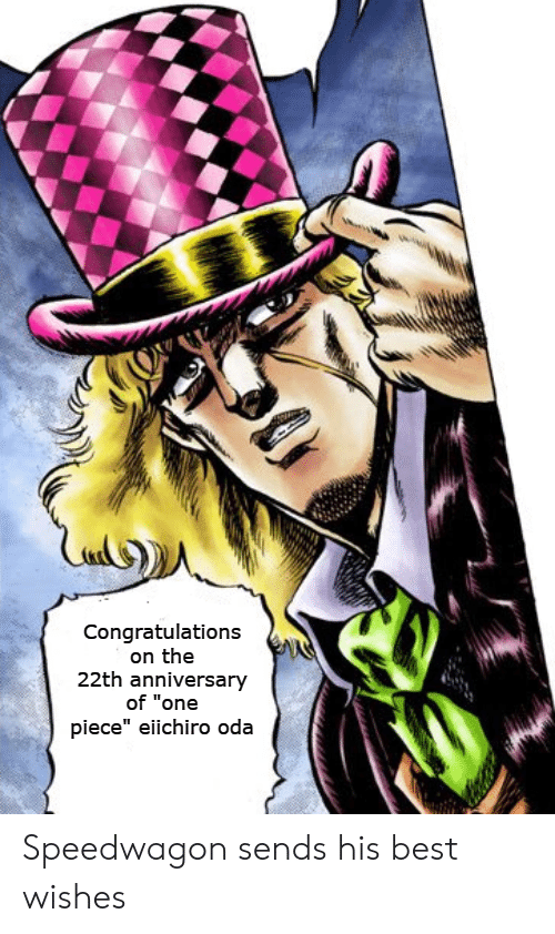 """Anime, Best, and Congratulations: Congratulations  on the  22th anniversary  of """"one  piece"""" eiichiro oda Speedwagon sends his best wishes"""