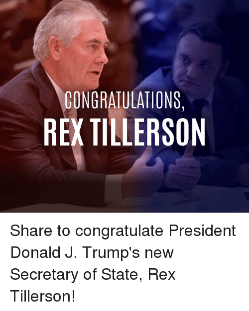Memes, 🤖, and Secretary of State: CONGRATULATIONS  REXTILLERSON Share to congratulate President Donald J. Trump's new Secretary of State, Rex Tillerson!
