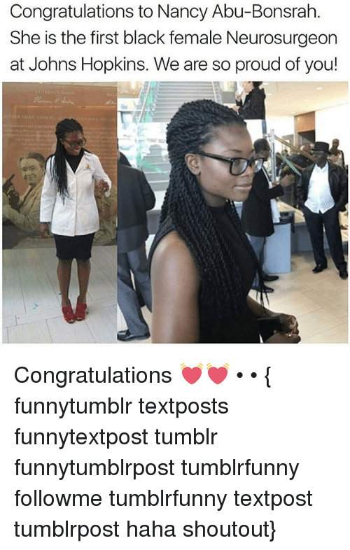 johns hopkins: Congratulations to Nancy Abu-Bonsrah.  She is the first black female Neurosurgeon  at Johns Hopkins. Weare so proud of you! Congratulations 💓💓 • • { funnytumblr textposts funnytextpost tumblr funnytumblrpost tumblrfunny followme tumblrfunny textpost tumblrpost haha shoutout}
