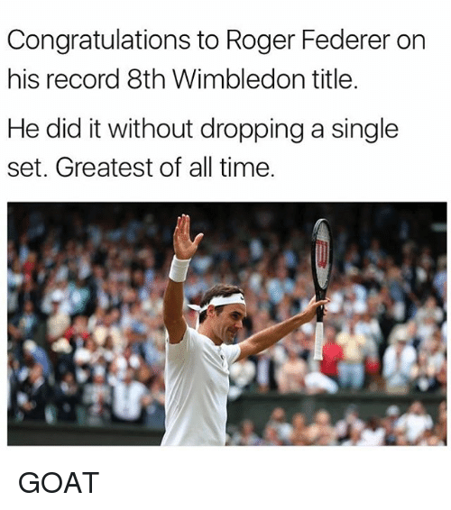 Rogering: Congratulations to Roger Federer on  his record 8th Wimbledon title  He did it without dropping a single  set. Greatest of all time. GOAT