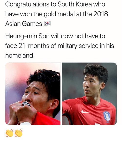 Asian, Memes, and Congratulations: Congratulations to South Korea who  have won the gold medal at the 2018  Asian Games k  Heung-min Son will now not have to  face 21-months of military service in his  homeland. 👏👏