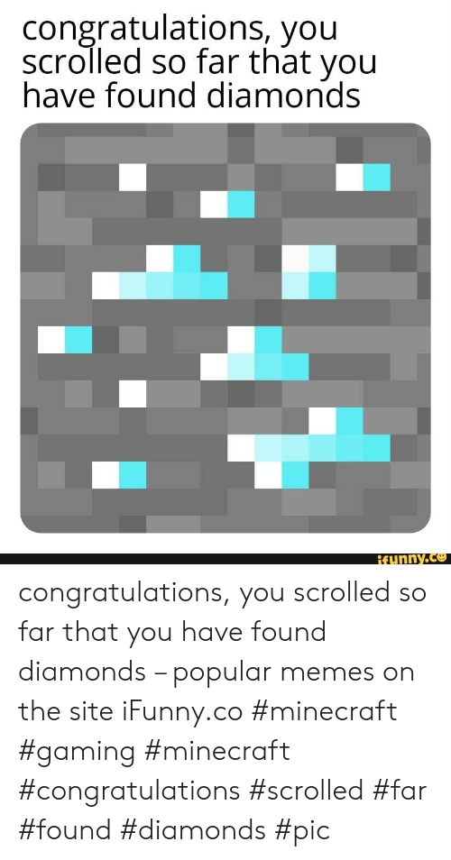 Popular Memes: congratulations, you  scrolled so far that you  have found diamonds  ifunny.co congratulations, you scrolled so far that you have found diamonds – popular memes on the site iFunny.co #minecraft #gaming #minecraft #congratulations #scrolled #far #found #diamonds #pic