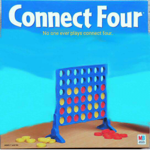 Connect Four No One Ever Plays Connect Four MB | One Meme on