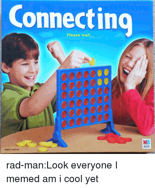 Target, Tumblr, and Blog: Connecting  Please wait  MB rad-man:Look everyone I memed am i cool yet
